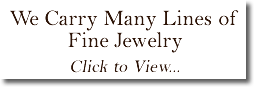 We carry many lines of fine jewelry.  Click to view more...